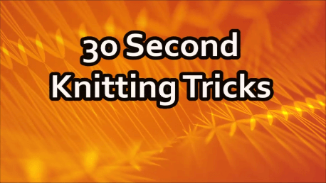 30 Second Knitting Tricks